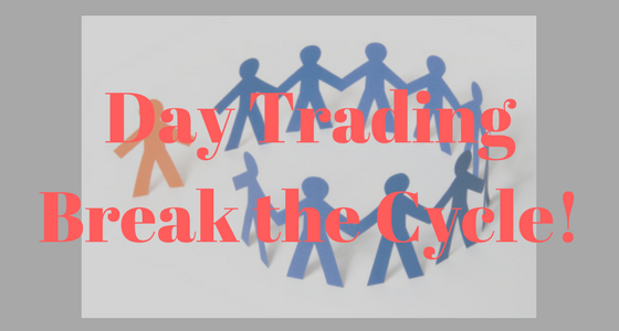 Day Trading Break the Cycle