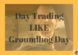 Day Trading LIKE Groundhog Day